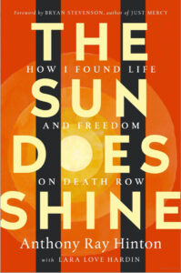 The Sun Does Shine: How I Found Life And Freedom On Death Row by Anthony Ray Hinton.