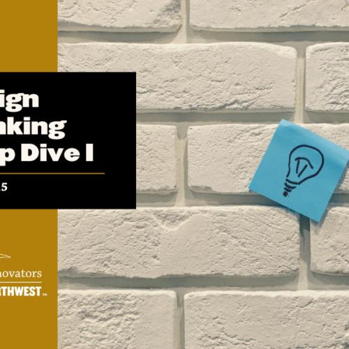Design Thinking Deep Dive Part I