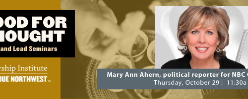 Food For Thought Lunch and Lead Seminars. Leadership Institute at Purdue Northwest. Mary Ann Ahern, political reporter for NBC Chicago. Thursday, October 29 11:30a-12:30-p